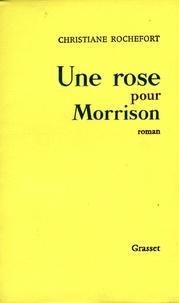 Christiane Rochefort - Une rose pour Morrisson.