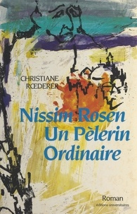 Christiane Roederer et Claude Vigée - Nissim Rosen - Un pèlerin ordinaire.