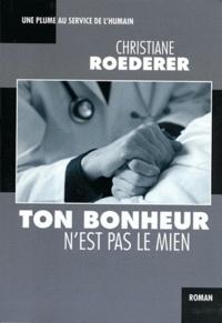 Christiane Roederer - Ton bonheur n'est pas le mien.