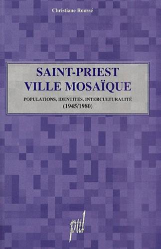 Christiane Roussé - Saint-Priest, ville mosaïque. - Populations, identités, interculturalité (1945-1980).