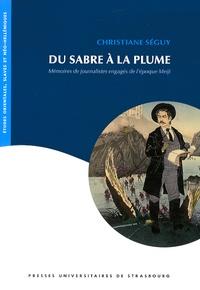Christiane Séguy - Du sabre à la plume - Mémoires de journalistes engagés de l'époque Meiji.
