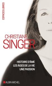 Christiane Singer - Coffret Christiane Singer en 3 volumes - Histoire d'âme ; Les âges de la vie ; Une passion, entre ciel et chair.