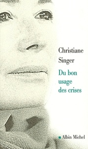 Christiane Singer et Christiane Singer - Du bon usage des crises.