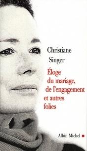 Christiane Singer et Christiane Singer - Eloge du mariage, de l'engagement et autres folies.