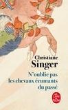 Christiane Singer - N'oublie pas les chevaux écumants du passé.
