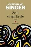 Christiane Singer et Christiane Singer - Seul ce qui brûle.