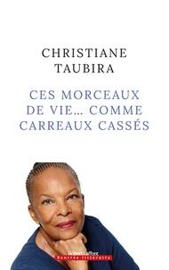 Christiane Taubira - Ces morceaux de vie... comme carreaux cassés.