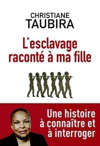 Christiane Taubira - L'esclavage raconté à ma fille.