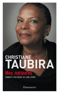 Christiane Taubira - Mes météores - Combats politiques au long cours.