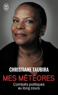 Christiane Taubira - Mes météores - Combats politiques au long cours, mémoires.