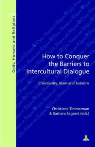 Christiane Timmerman et Barbara Segaert - How to Conquer the Barriers to Intercultural Dialogue - Christianity, Islam and Judaism.