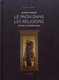 Christiane Tortel - Le paon dans les religions - Sacralisé, diabolisé, de l'Asie à la Méditerranée.