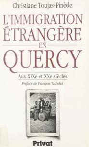 Christiane Toujas-Pinède et François Taillefer - L'immigration étrangère en Quercy - Aux XIXe et XXe siècles.