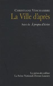 Christiane Veschambre - La Ville d'après - Suivi de A propos d'écrire.