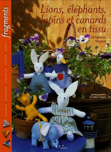 Christiane Vignal - Lions, éléphants, lapins et canards en tissu.