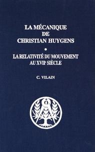 Christiane Vilain - La mécanique de Christian Huygens - La relativité du mouvement au XVIIe siècle.