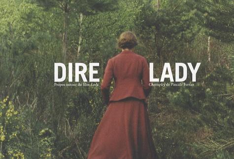 Christiane Vollaire et Philippe Bazin - Dire Lady - Propos autour du film Lady Chatterley de Pascale Ferran.