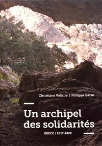 Christiane Vollaire et Philippe Bazin - Un archipel des solidarités - Grèce 2017-2020.