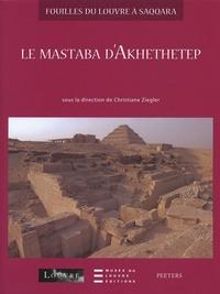 Christiane Ziegler - Fouilles du Louvre à Saqqara vol 1 - Le Mastaba d'Akhethetep.