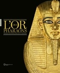 Christiane Ziegler - L'or des pharaons - 2 500 ans d'orfèvrerie dans l'Egypte ancienne.