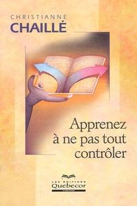 Christianne Chaillé - Apprenez à ne pas tout contrôler.