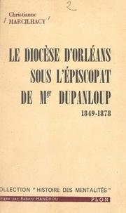 Christianne Marcilhacy et Robert Mandrou - Le diocèse d'Orléans sous l'épiscopat de Mgr Dupanloup, 1849-1878 - Sociologie religieuse et mentalités collectives.