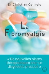 Christians Calmels - La fibromyalgie - De nouvelles pistes thérapeutiques grâce à un diagnostic précoce. Un nouveau signe clinique le CDSS.