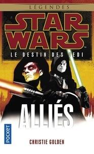 Christie Golden - Star Wars, le destin des Jedi Tome 5 : Alliés.