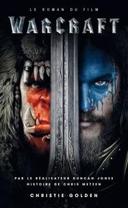 Christie Golden - Warcraft - Le roman du film - Le roman du film.