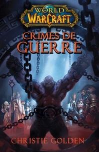 Christie Golden - World of Warcraft - Crimes de guerre - Crimes de guerre.