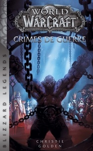 Christie Golden - World of Warcraft  : Crimes de guerre.