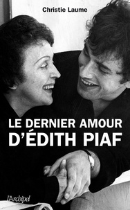 Le dernier amour d'Edith Piaf - Christie Laume |