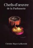 Christie Mayer Lefkowith - Chefs-d'oeuvre de la parfumerie.
