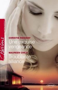 Christie Ridgway et Maureen Child - Une exquise vengeance - Troublante alliance (Harlequin Passions).