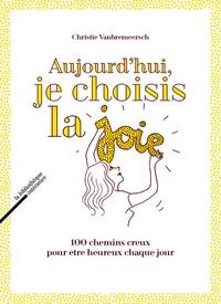 Christie Vanbremeersch - Aujourd'hui, je choisis la joie - 100 chemins creux pour être heureux chaque jour.