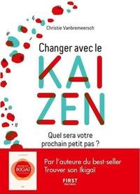 Changer avec le kaizen- Quel sera votre prochain petit pas ? - Christie Vanbremeersch |