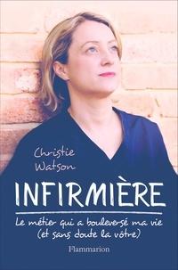 Christie Watson - Infirmière - Le métier qui a bouleversé ma vie, et sans doute la vôtre.