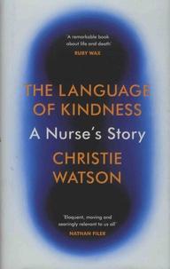 Christie Watson - The Language of Kindness - A Nurse's Story.
