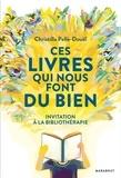 Christilla Pellé-Douël - Ces livres qui nous font du bien - Invitation à la bibliothérapie.