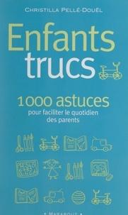 Christilla Pellé-Douël - Enfants trucs - 1000 conseils pour les parents des 3-12 ans.