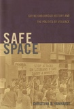 Christina B Hanhardt - Safe Space - Gay Neighborhood History and the Politics of Violence.