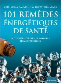 Christina Baumann et Roswitha Stark - 101 remèdes énergétiques de santé - Autoguérison par les symboles homéopathiques.