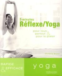 Christina Brown - 5 minutes Réflexe/Yoga - Pour tous, partout et pour le plaisir.