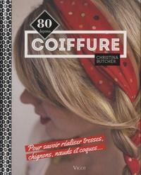 Christina Butcher - Coiffure - 80 leçons pour savoir réaliser tresses, chignons, noeuds et coques....