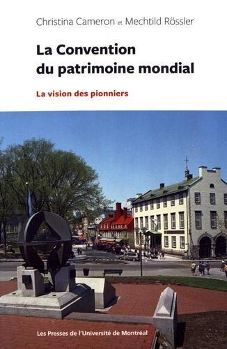 Christina Cameron et Mechtild Rössler - La Convention du patrimoine mondial - La vision des pionniers.