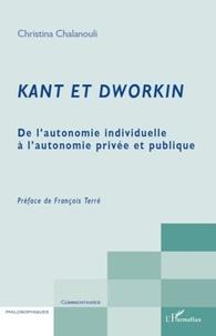Christina Chalanouli - Kant et Dworkin - De l'autonomie individuelle à l'autonomie privée et publique.