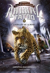 Christina Diaz Gonzalez - Animal Tatoo saison 2 - Les bêtes suprêmes, Tome 07 - La vallée de la mort.