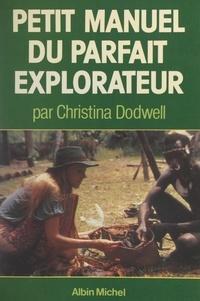 Christina Dodwell et Caroline Rivolier - Petit manuel du parfait explorateur.