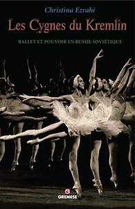 Christina Ezrahi - Les cygnes du Kremlin - Ballet et pouvoir en Russie soviétique.