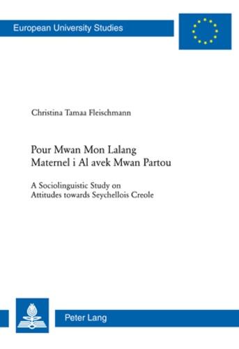 Christina Fleischmann - Pour Mwan Mon Lalang Maternel i Al avek Mwan Partou - A Sociolinguistic Study on Attitudes towards Seychellois Creole.